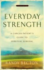 Everyday Strength : A Cancer Patient's Guide to Spiritual Survival by Randy...