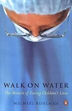 Walk on Water : The Miracle of Saving Children's Lives by Michael Ruhlman...