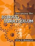 Designing the School Curriculum by Peter S. Hlebowitsh (2004, Paperback)