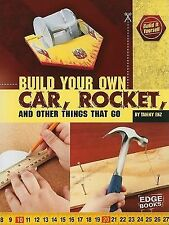 Build It Yourself Ser.: Build Your Own Car, Rocket, and Other Things That Go...