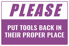 "PLEASE PUT TOOLS BACK IN THEIR PROPER PLACE 12""x8"" BUSINESS SAFETY SIGN"