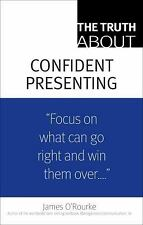 """The Truth about Confident Presenting : """"Focus on What Can Go Right and Win..."""