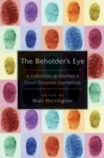 The Beholder's Eye: A Collection of America's Finest Personal Journalism by