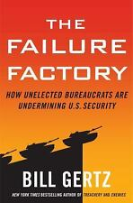 The Failure Factory: How Unelected Bureaucrats Are Undermining U.S. Security