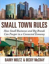 Small Town Rules: How Big Brands and Small Businesses Can Prosper in a Connected