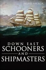Down East Schooners and Shipmasters by Ingrid Arrigo-Grenon (2012, Paperback)