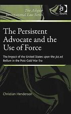 The Persistent Advocate and the Use of Force (Ashgate International Law Series),