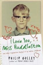 I Love You, Miss Huddleston: And Other Inappropriate Longings of My Indiana Ch..
