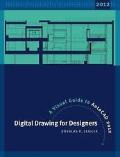 Digtal Drawing for Designers: A Visual Guide to AutoCAD 2012