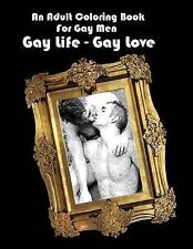 An Adult Coloring Book for Gay Men: Gay Life - Gay Love by Scott Shannon...