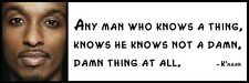 Wall Quote - K'naan - Any man who knows a thing, knows he knows not a damn, damn