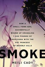 Smoke : How a Small-Town Girl Accidentally Wound up Smuggling 7,000 Pounds of...