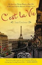C'est La Vie: An American Woman Begins a New Life in Paris and--Voila!--Becomes