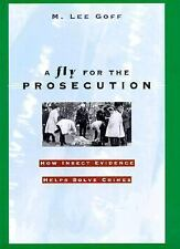 A Fly for the Prosecution: How Insect Evidence Helps Solve Crimes - Goff, M. Lee
