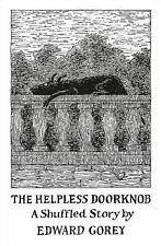 The Helpless Doorknob : A Shuffled Story by Edward Gorey (2015, Other)