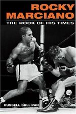 Rocky Marciano The Rock of His Times (Sport and Society), Sullivan, Russell, New