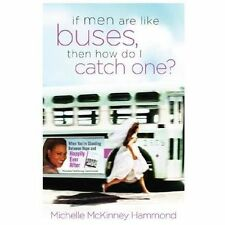 If Men Are Like Buses, Then How Do I Catch One?: When You're Standing Between Ho