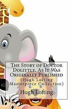 The Story of Doctor Dolittle, As It Was Originally Published : (Hugh Lofting...