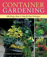 Container Gardening : 100 Design Ideas and Step-by-Step Techniques by Fine...