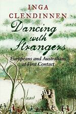 Dancing with Strangers : Europeans and Australians at First Contact by Inga...