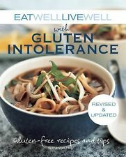 Eat Well Live Well with Gluten Intolerance : Gluten-Free Recipes and Tips by...