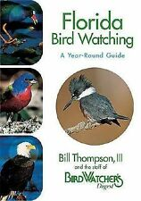 Florida Birdwatching : A Year-Round Guide by Bill Thompson and Bird Watcher's...