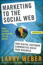 Marketing to the Social Web: How Digital Customer Communities Build Your Busine