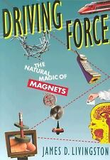 Driving Force: The Natural Magic of Magnets, Livingston, James D., Good Book