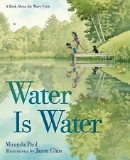 Water Is Water : A Book about the Water Cycle by Miranda Paul (2015, Picture...