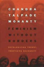 Feminism Without Borders : Decolonizing Theory, Practicing Solidarity by...