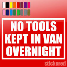 NO TOOLS KEPT IN VAN OVERNIGHT STICKER / DECAL SECURITY WARNING 200mm x 130mm