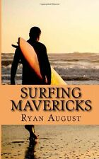 Surfing Mavericks : The Unofficial Biography of Jay Moriarity by Ryan August...