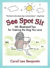 See Spot Sit : 101 Illustrated Tips for Training the Dog You Love by Carol...