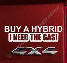Buy A Hybrid I Need The Gas Funny Bumper Sticker Vinyl Decal Car Truck Fit Dodge