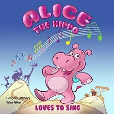 Alice the Hippo : Loves to Sing by Gregory Peacock (2013, Paperback)
