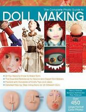 The Complete Photo Guide to Doll Making : All You Need to Know to Make Dolls...