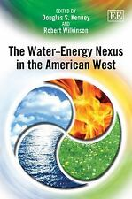 The Water-Energy Nexus in the American West, , Robert Wilkinson, Douglas S. Kenn