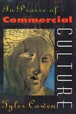 In Praise of Commercial Culture by Tyler Cowen (1998, Hardcover)