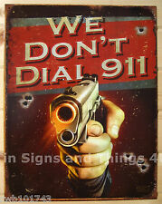 We Don't Dial 911 TIN SIGN metal bar garage hunting decor pistol call gun 1815