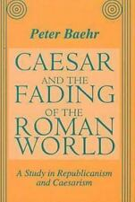 Caesar and the Fading of the Roman World: A Study in Republicanism and-ExLibrary