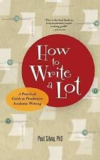 How to Write a Lot : A Practical Guide to Productive Academic Writing by Paul...