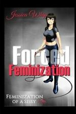 Forced Feminization: Feminization of a Sissy by Jessica Whip.
