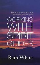 Working With Spirit Guides: How to Meet, Communicate with and Be Protected By Yo