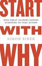 Start With Why: How Great Leaders Inspire Everyone to Take Action by Simon Si...
