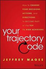 Your Trajectory Code : How to Change Your Decisions, Actions, and Direction...