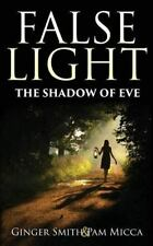False Light the Shadow of Eve by Pam Micca and Ginger Smith (2014, Paperback)