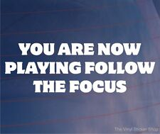 YOU ARE NOW PLAYING FOLLOW THE FOCUS Funny/Novelty Car/Window/Bumper Sticker