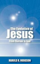 The Evolution of Jesus from Human to God by Harold R. Hodgson (2003, Paperback)
