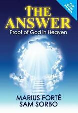 The Answer : Proof of God in Heaven by Marius Forte and Sam Sorbo (2013,...