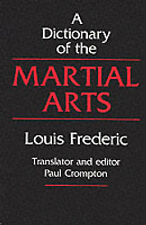 Dictionary of the Martial Arts, Louis  Frederic, Paul Crompton, New